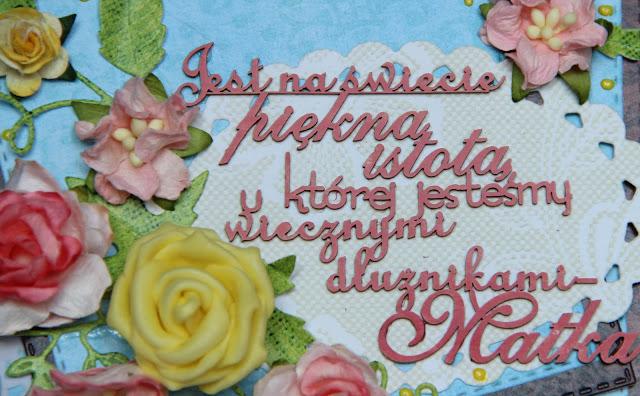 dzien mamy, dla niej, Magiczna karta, Magia Ombre, inspiracje, pomysł na prezent dla mamy, handmad, scrap, kartka dla mamy, jest na świecie piękna istota u której jesteśmy wiecznym dłużnikami - mama