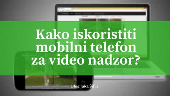 Kako iskoristiti mobilni telefon za video nadzor?