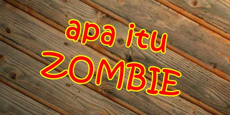 Apa itu Zombie