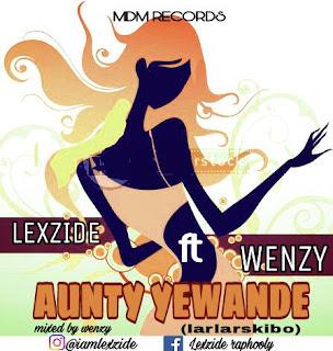 [Music] Lexzide - Aunty Yewande Ft. Wenzy
