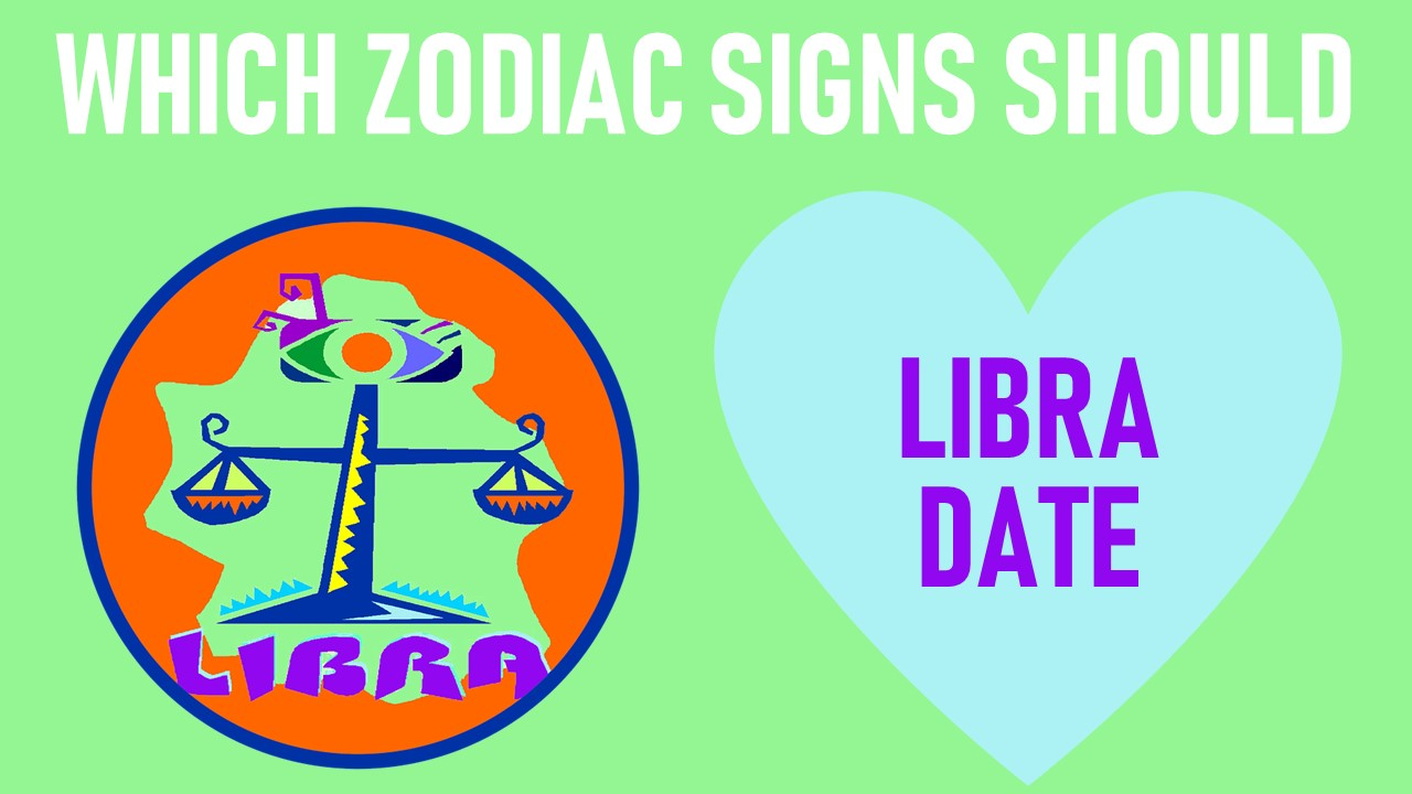 Which Zodiac Signs Should Libra Date
