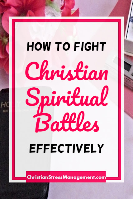 How to Fight Christian Spiritual Battles Effectively