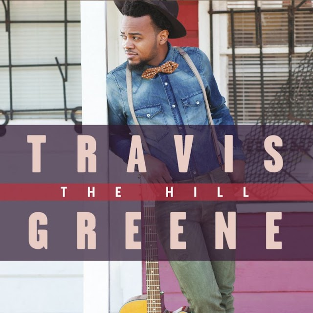 Audio and Lyrics: Travis Greene – The Hill