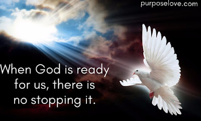 When God is ready for us, there is no stopping it