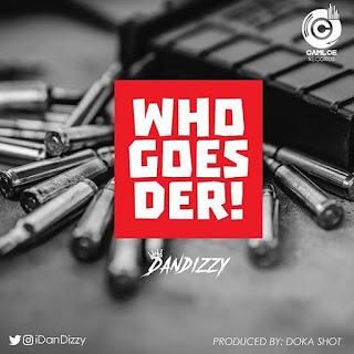 DanDizzy - Who Goes Der