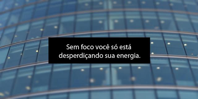 Sem foco você só está desperdiçando sua energia
