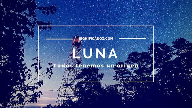 Significado y origen del Nombre Luna ¿Que significa?
