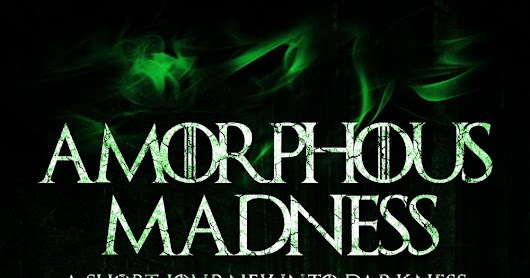 New Release: Amorphous Madness (A Short Journey Into Darkness #1)