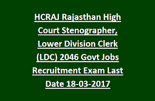 HCRAJ Rajasthan High Court Stenographer, Lower Division Clerk (LDC-Kanishta Lipik) 2046 Govt Jobs Recruitment Exam Last Date 18-03-2017