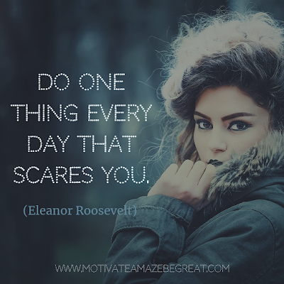 "Super Motivational Quotes: ""Do one thing every day that scares you."" - Eleanor Roosevelt"