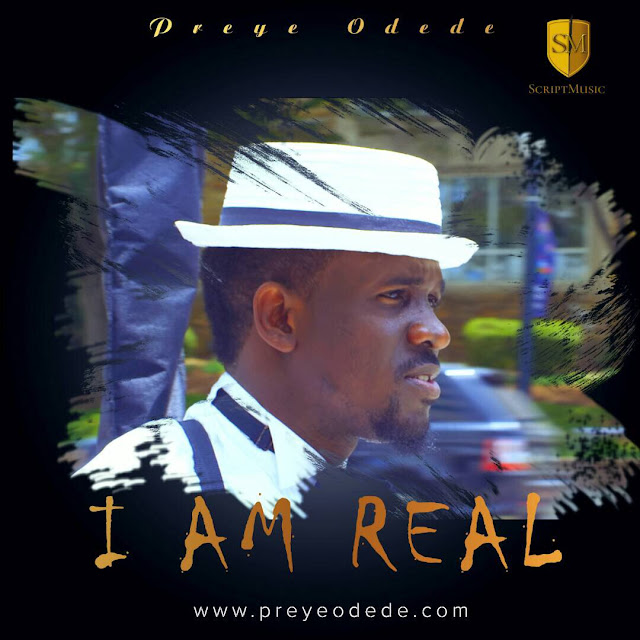 Free Download of I AM REAL BY PREYE ODEDE .mp3