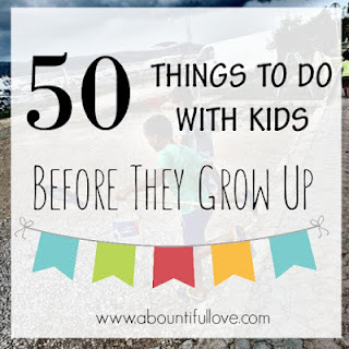 50 Things to do with our kids before they grow up- You will build strong relationships.