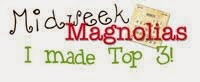 I was picked as TOP 3 at Midweek Magnolia #109