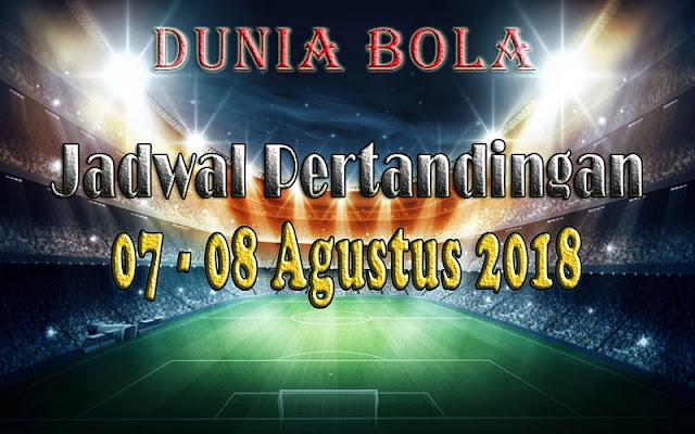 Jadwal Pertandingan Sepak Bola Tanggal 07 - 08 Agustus 2018