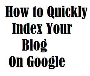 How to Quickly Index Your Blog On Google