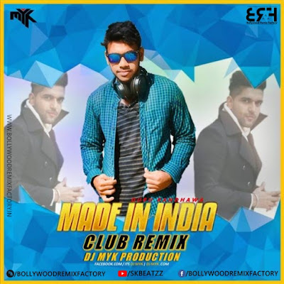 Made In India - Guru Randhawa (Club Remix)  DJ MYK