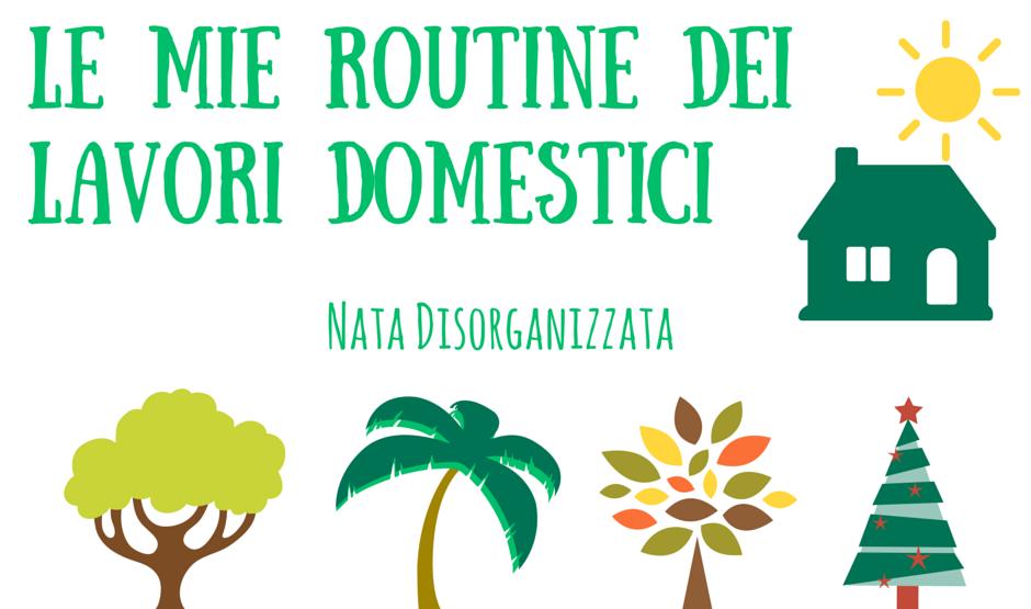 Nata disorganizzata le mie routine dei lavori domestici - Organizzare le pulizie di casa quando si lavora ...