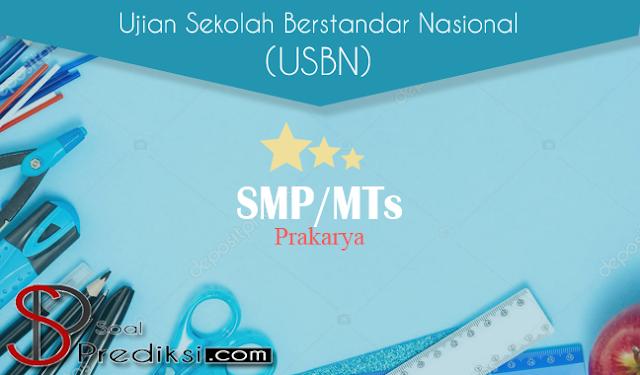 Latihan Soal dan Kunci Jawaban USBN Prakarya SMP 2019 K13