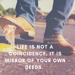 Self help tips, motivational quotes, life is not a coincidence, it is mirror of your own deeds.