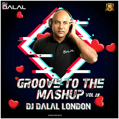 Groove To The Mashup (Vol.19) - DJ Dalal London