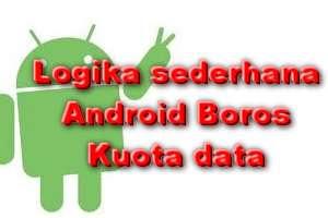 Logika Mengapa Android Rakus Kuota Data Internet