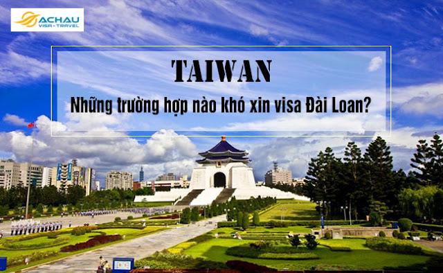 Những trường hợp nào khó xin visa Đài Loan?