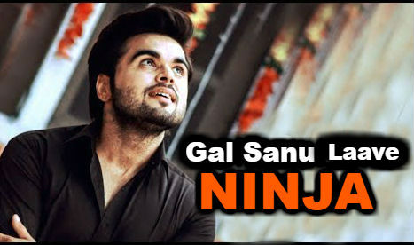 Gal Sanu Laave Ninja new song