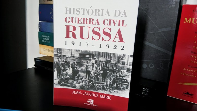 [RESENHA #407] HISTÓRIA DA GUERRA CIVIL RUSSA (1917 - 1922) - JEAN-JACQUES MARIE