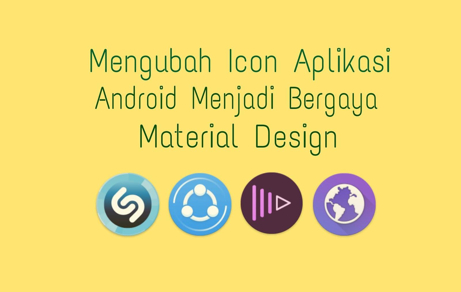 Material Design yakni salah bahasa desain yang sangat manis dan biasa di terapkan di be Cara Merubah Tampilan Icon Aplikasi Android Menjadi Material Design