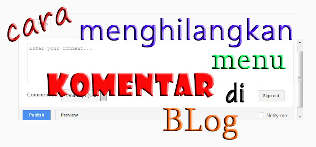 cara menghilangkan menu komentar di blog