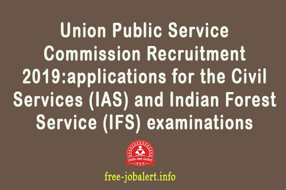 Union Public Service Commission Recruitment 2019:applications for the Civil Services (IAS) and Indian Forest Service (IFS) examinations