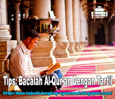 Tips: Bacalah Al-Qur'an Dengan Tartil