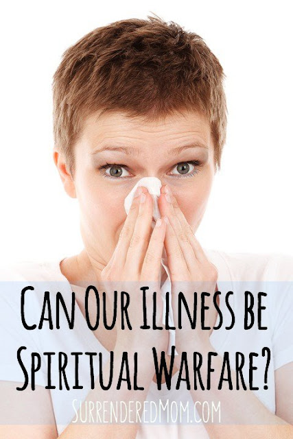 Family Illness and Spiritual Warfare http://www.surrenderedmom.com #spiritualwarfare @SurrenderedMom