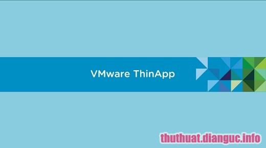 Download VMware Thinapp Enterprise 5.2.4 Full Version – Phần mềm tạo Portable chuyên nghiệp