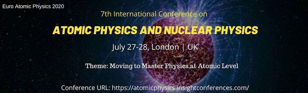 7th International Conference on  Atomic Physics and Nuclear Physics July 27-28, 2020 London, UK