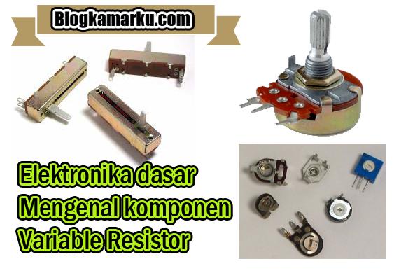 Elektronika dasar Mengenal komponen Variable Resistor