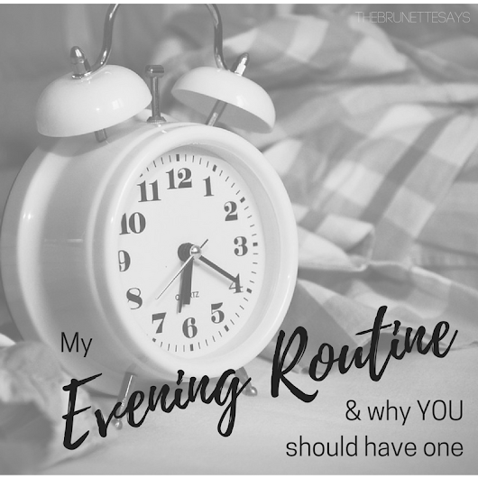 My Evening Routine & Why YOU Should Have One | TheBrunetteSays