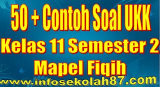 Contoh Soal UKK Kelas 11 Semester 2 Mapel Fiqih