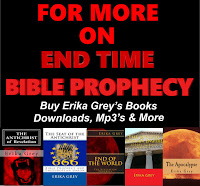 a graphic that reads in red capital letters For More on End Time Bible Prophecy and then in lowercase white letters, Buy Erika Grey's books and more. Below the writing are copies of Erika Grey's Books, The Antichrist of Revelation: 666, The Seat of the Antichrist: Bible Prophecy and the European Union, End of the World: The Revelation Prophecy, The Revived Roman Empire: Europe in Bible Prophecy and the Apocalypse:The End of Days Prophecy
