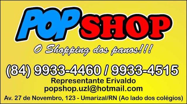 Pop Shop - Tradição de vender qualidade com preços imbatíveis