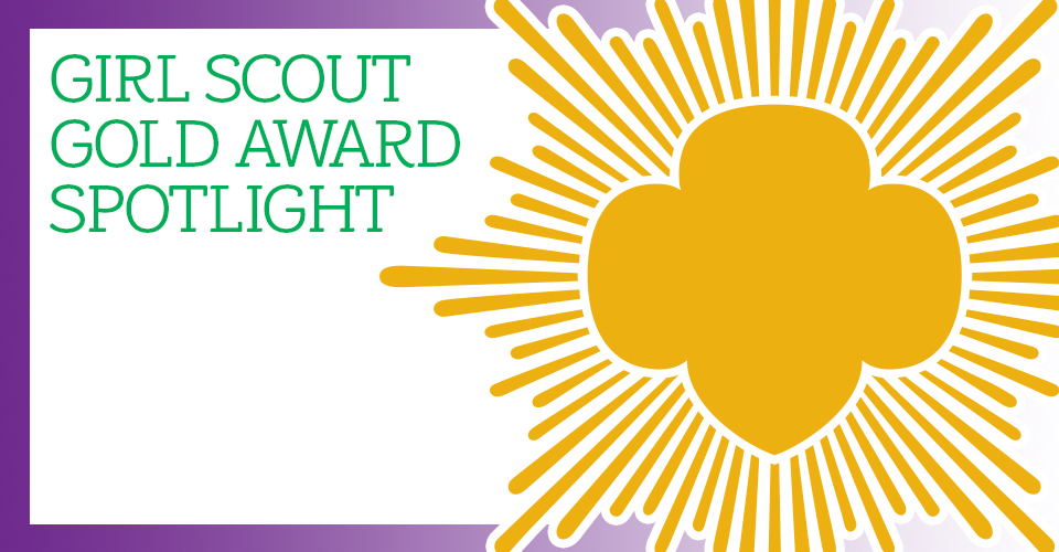 Weekly Girl Scout Gold Award Spotlight Girl Scout Blog