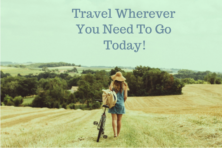 Travel Wherever You Need To Go Today
