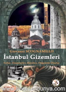 Giovanni Scognamillo - İstanbul Gizemleri: Sırlar, Ziyaretçiler, Büyüler, Doğaüstü Olaylar