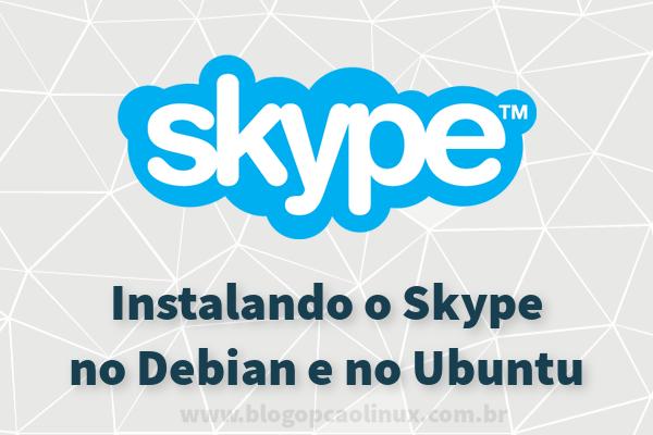 Instalando o Skype no Debian, Ubuntu e distribuições derivadas