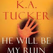 Review of He Will Be My Ruin by K.A. Tucker