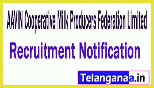 AAVIN Cooperative Milk Producers Federation Limited Tamilnadu Recruitment Notification
