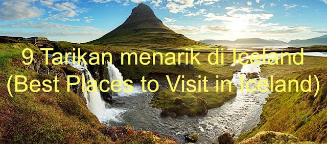 Tarikan menarik di Iceland (Best Places to Visit in Iceland)