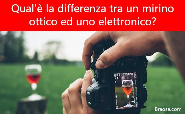 Qual'è la differenza tra un mirino ottico ed elettronico?