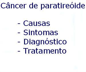 Câncer de paratireóide causas sintomas diagnóstico tratamento prevenção riscos complicações