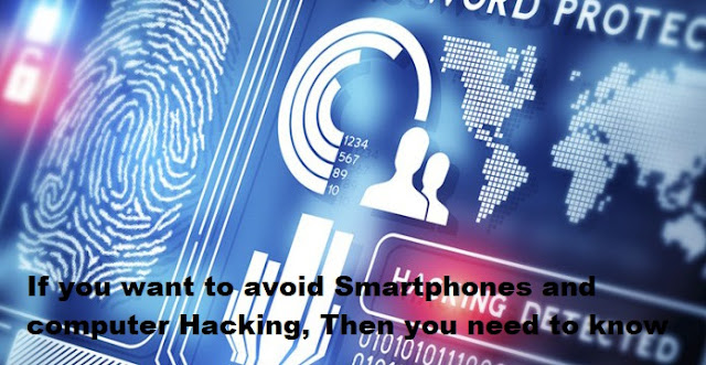 If you want to avoid Smartphones and computer Hacking, Then you need to know